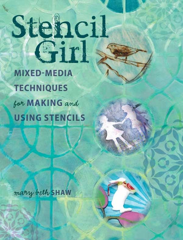 StencilGirl Mixed Media Techniques for Making and Using Stencils by Mary Beth Shaw